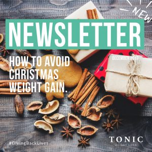Tonic-Newletter-11 December-2017-how-to-avoid-christmas-weight-gain