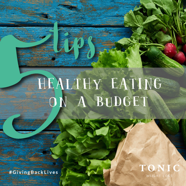 Tonic Weight Loss Surgery- 5 Tips: Healthy Eating on a budget