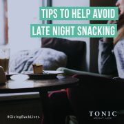 Tonic Weight Loss Surgery UK Tips to help avoid late night snacking