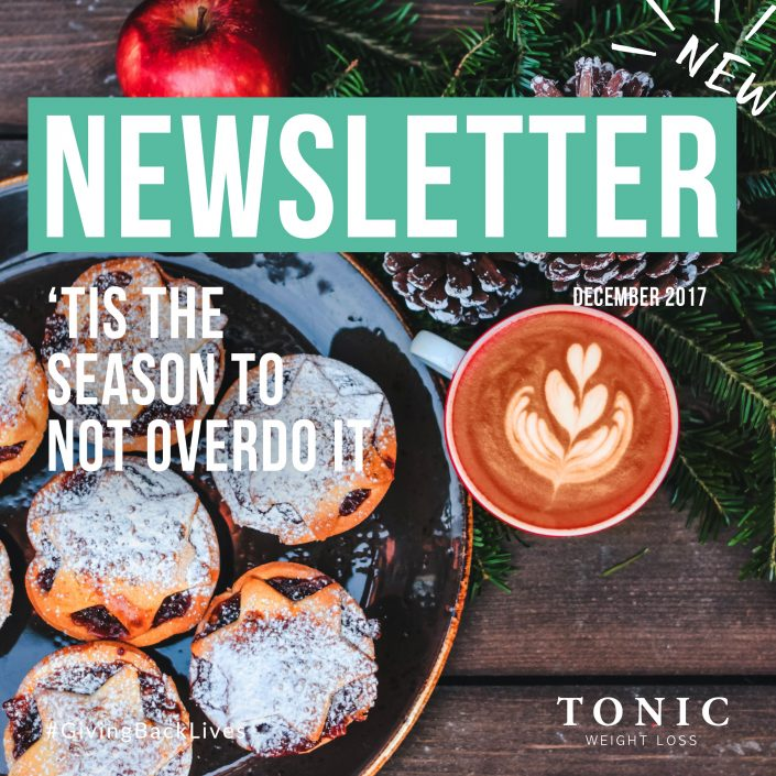 Tonic-Newletter-tis-the-season-to-not-overdo-it-4th-december-2017
