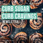 Tonic-Newletter-curb-sugar-curb-cravings-feb-18